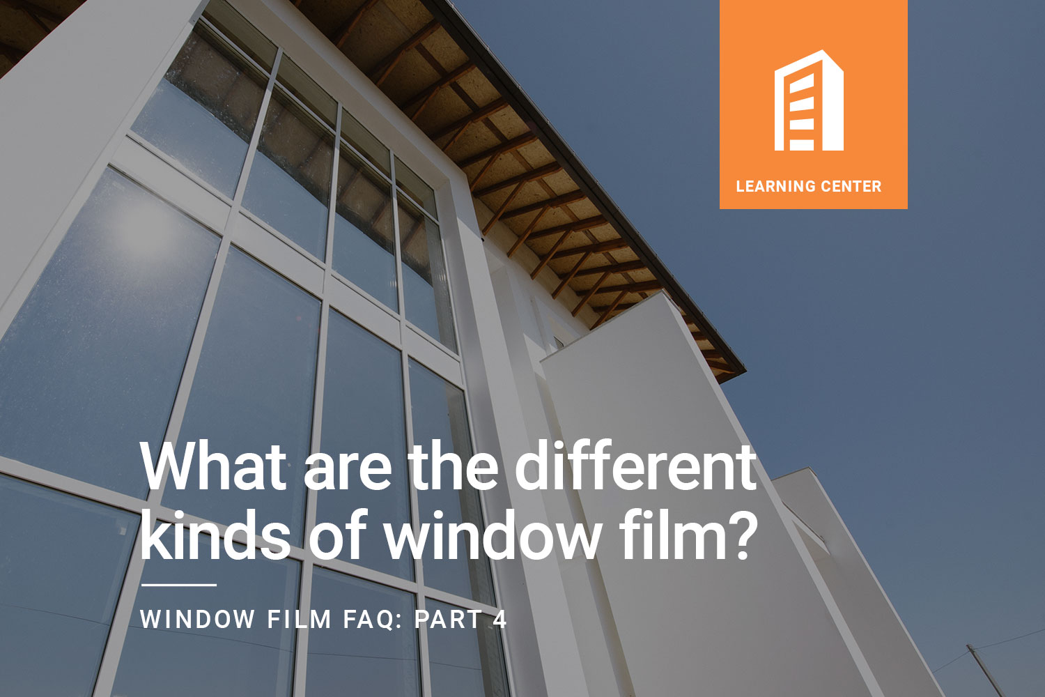 Window Film FAQ: What Are The Different Kinds of Window Film?
