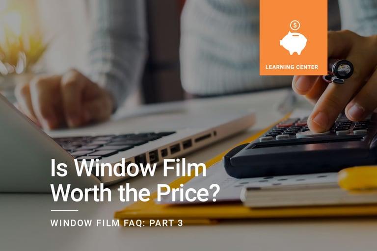 Window Film FAQ: Is Window Film Worth the Price?