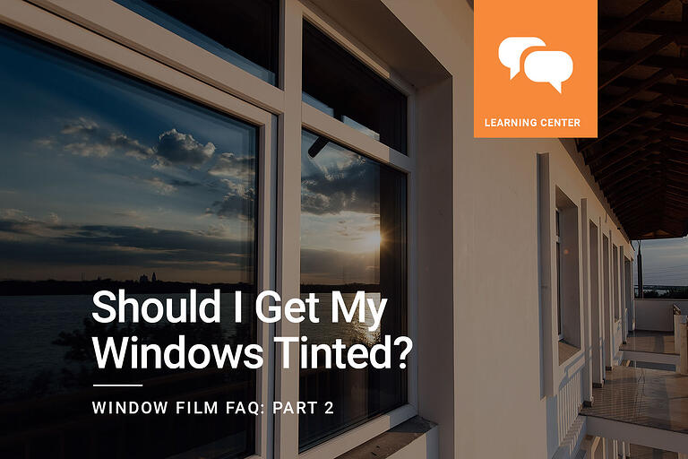 Window Film FAQ: Should I Get My Windows Tinted?