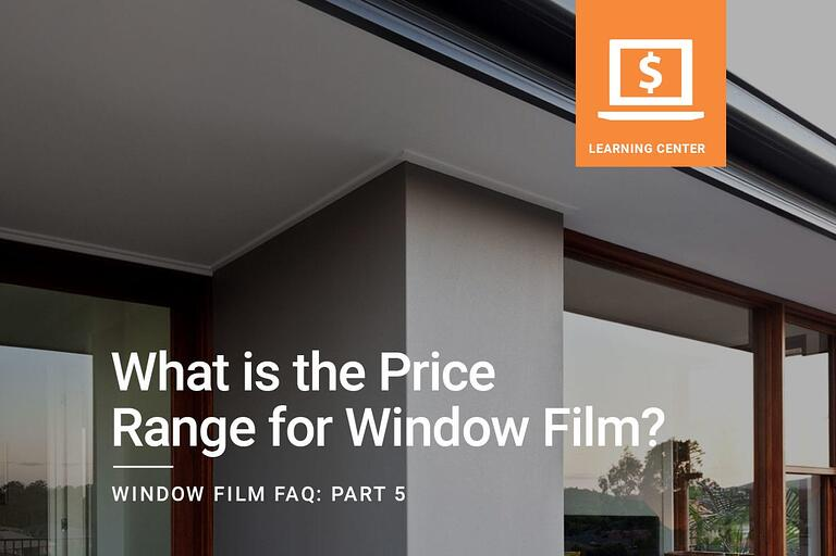 Window Film FAQ: What is the Price Range for Window Film?